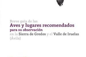 Breve Guía de las Aves y lugares recomendados para su observación en la Sierra de Gredos y el Valle de Iruelas (Ávila)