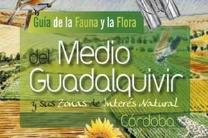 Guia de la Fauna y la Flora del Medio Guadalquivir y sus zonas de interés natural. Córdoba.
