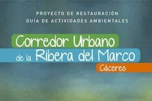 Proyecto de Restauración y Guía de Actividades Ambientales del Corredor Urbano de la Ribera del Marco (Cáceres)